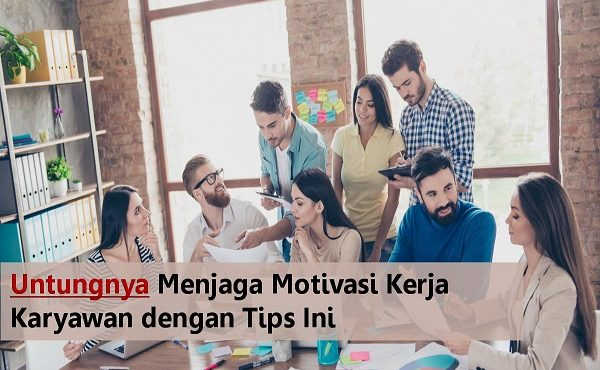 Jaga Motivasi Kerja Karyawan Di Masa Pandemi dengan Tips Ini