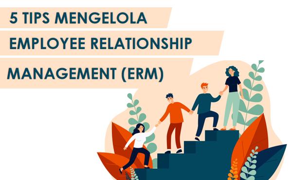 5 Tips Mengelola Employee Relationship yang Baik