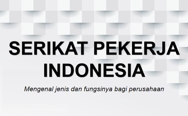 Serikat Pekerja Indonesia: Pengertian, Jenis, dan Fungsi