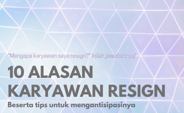 10 Alasan Karyawan Resign dan Tips Mengantisipasinya