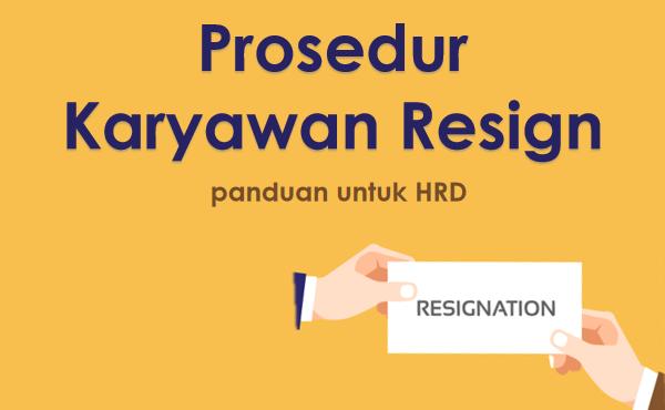 Prosedur Karyawan Resign yang Harus Dipahami HRD