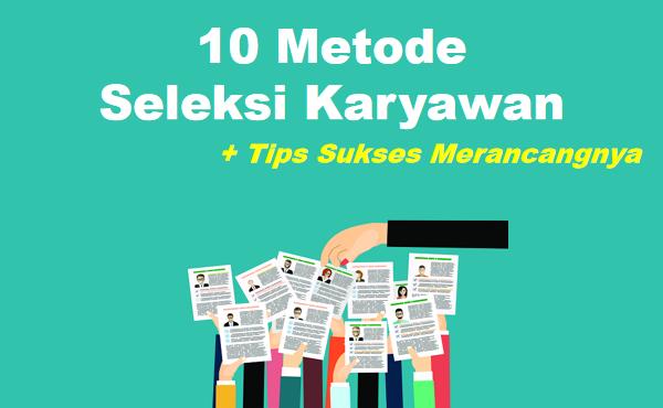 10 Metode Seleksi Karyawan Efektif & Tips Merancangnya