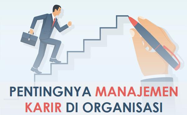 Manajemen Karir: 8 Manfaat dan Peran Organisasi Di Dalamnya