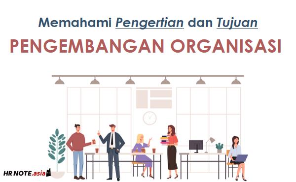 Pengembangan Organisasi: Pengertian, Tujuan, dan Proses