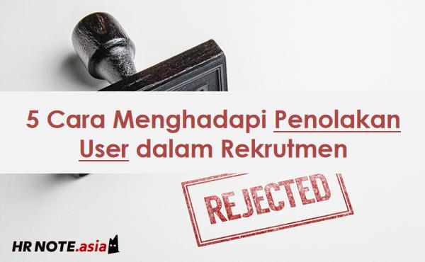 5 Cara Menghadapi Penolakan User dalam Rekrutmen