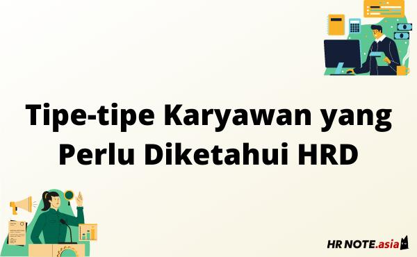 Tipe Karyawan yang Wajib Diketahui HRD