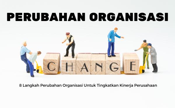 8 Langkah Perubahan Organisasi yang Bisa Meningkatkan Kinerja Perusahaan