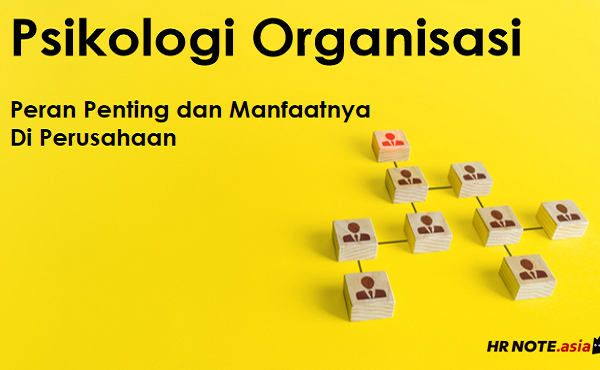 Psikologi Organisasi: 6 Manfaat dan Peran Pentingnya di Perusahaan