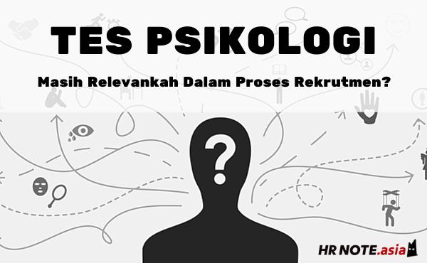 Tes Psikologi, Masih Relevankah Dalam Proses Rekrutmen?