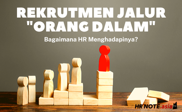 """Cara HR Menghadapi """"Orang Dalam"""" Saat Rekrutmen"""