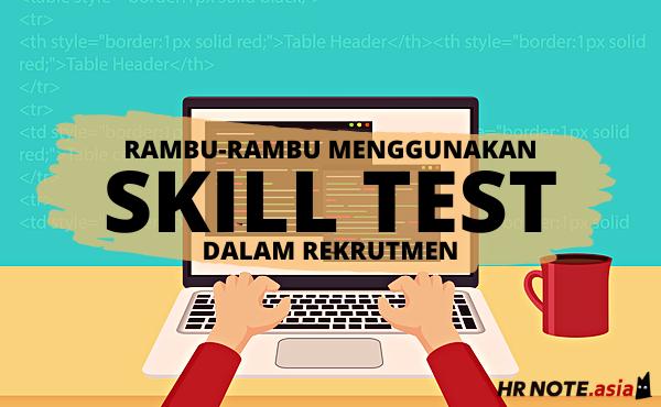 Skill Test: Alasan & Rambu-rambu Penggunaannya Dalam Rekrutmen