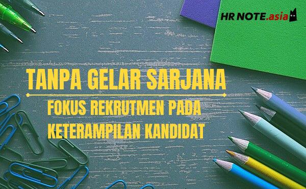 Tanpa Gelar Sarjana: Fokus Rekrutmen Pada Keterampilan Kandidat