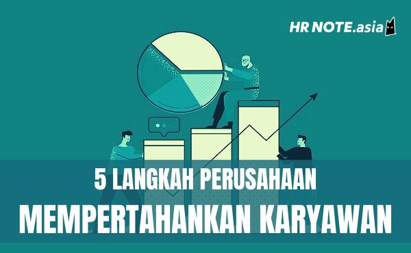 5 Langkah Perusahaan Mempertahankan Karyawan Terbaik